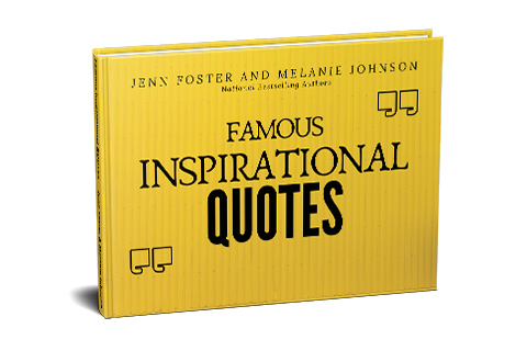 Get Inspired with Our Famous Inspirational Quotes