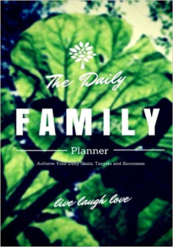 The Daily Family Planner: Achieve Your Daily Goals, Targets & Successes