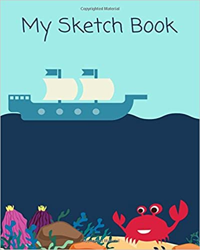 My First Sketchbook: 8x10 Under The Sea, Paint or Color for Kids, Drawing, Doodling & Writing Book, Blank Paper & Notebook
