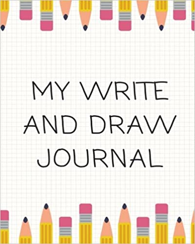 Write and Draw Journal: 8x10 Pencils, Paint or Color for Kids, Drawing, Doodling & Writing Book, Blank Paper & Notebook
