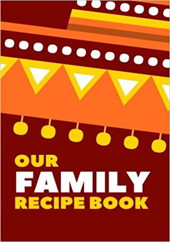 Our Family Recipe Book: Blank Cookbook, Recipe Binder, Cooking Journal, Recipe Notebook