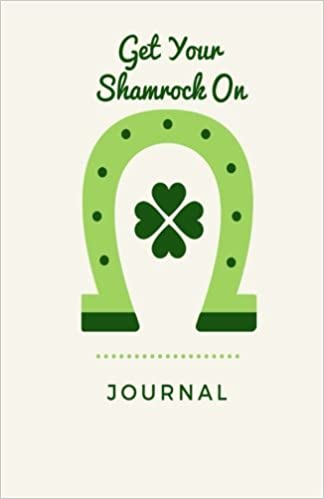 Get Your Shamrock On Journal: St Patricks Day, Daily Diary, Blank Lined Journal & Notebook for Adults, Teens or Kids