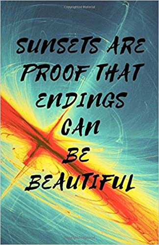 Sunsets are Proof that Endings Can be Beautiful: Motivational Lined Journal & Notebook