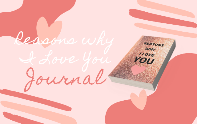 Reasons Why I Love You Journal